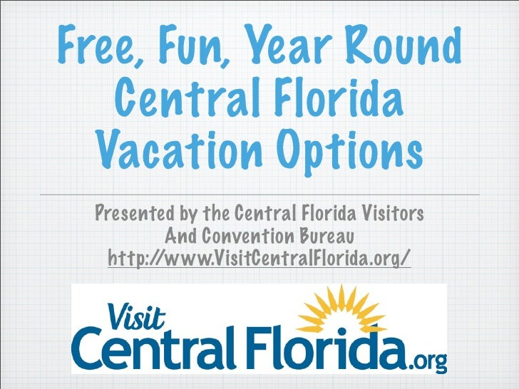 Free, Fun, Year Round   Central Florida  Vacation Options  Presented by the Central Florida Visitors          And Conventi...