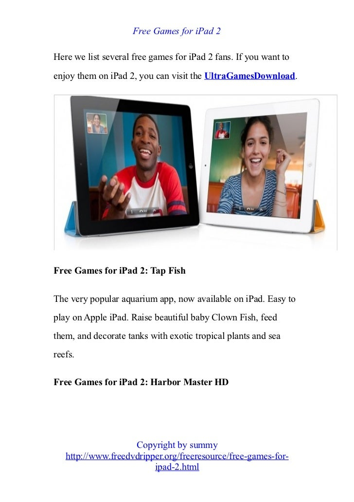 Free Games for iPad 2Here we list several free games for iPad 2 fans. If you want toenjoy them on iPad 2, you can visit th...