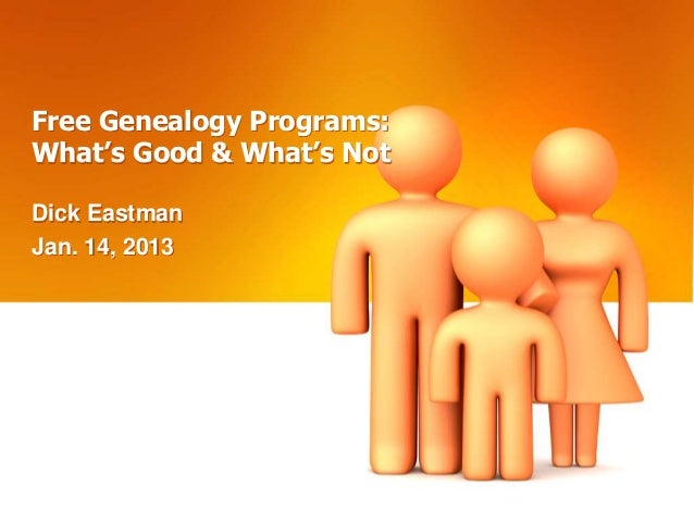 Free Genealogy Programs:What's Good & What's NotDick EastmanJan. 14, 2013