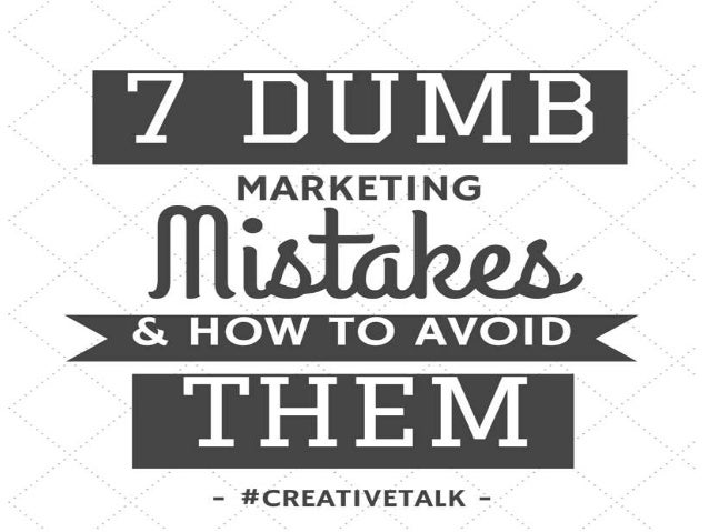 DUMB MISTAKE #1 HAVING A POOR MARKETING STRATEGY Why is this a Dumb Mistake? If you fail to plan out your approach then yo...