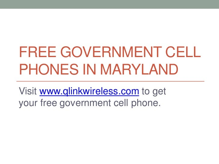 FREE GOVERNMENT CELLPHONES IN MARYLANDVisit www.qlinkwireless.com to getyour free government cell phone.