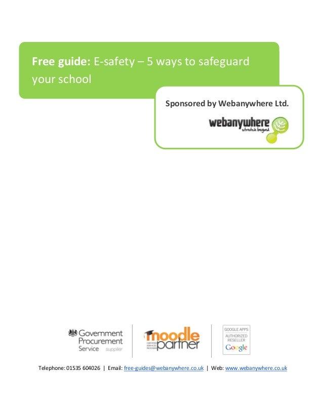 Telephone: 01535 604026 | Email: free-guides@webanywhere.co.uk | Web: www.webanywhere.co.uk Free guide: E-safety – 5 ways ...
