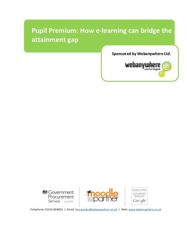 Telephone: 01535 604026 | Email: free-guides@webanywhere.co.uk | Web: www.webanywhere.co.uk Pupil Premium: How e-learning ...