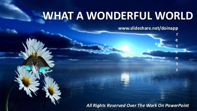 WHAT A WONDERFUL WORLD                    www.slideshare.net/doinapp                                             p        ...