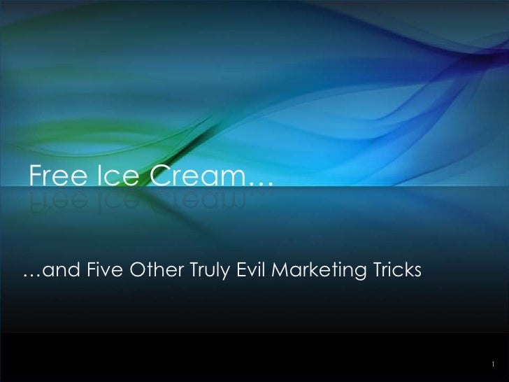 1<br />Free Ice Cream…<br />…and Five Other Truly EvilMarketing Tricks<br />