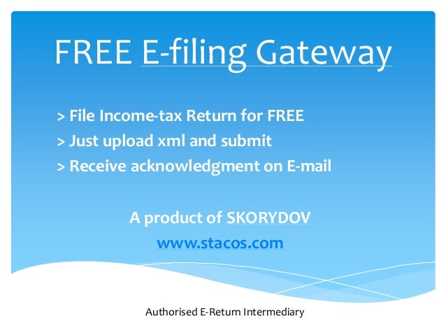 FREE E-filing Gateway > File Income-tax Return for FREE > Just upload xml and submit > Receive acknowledgment on E-mail A ...