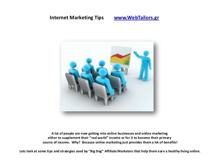 Internet Marketing Tips                   www.WebTailors.gr                     A lot of people are now getting into onlin...