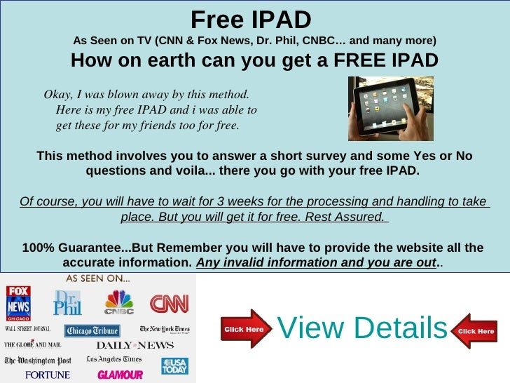 Free IPAD         As Seen on TV (CNN & Fox News, Dr. Phil, CNBC… and many more)         How on earth can you get a FREE IP...