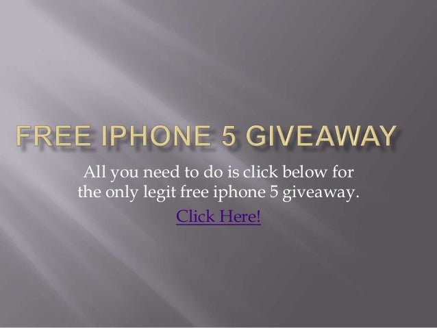 All you need to do is click below forthe only legit free iphone 5 giveaway.              Click Here!