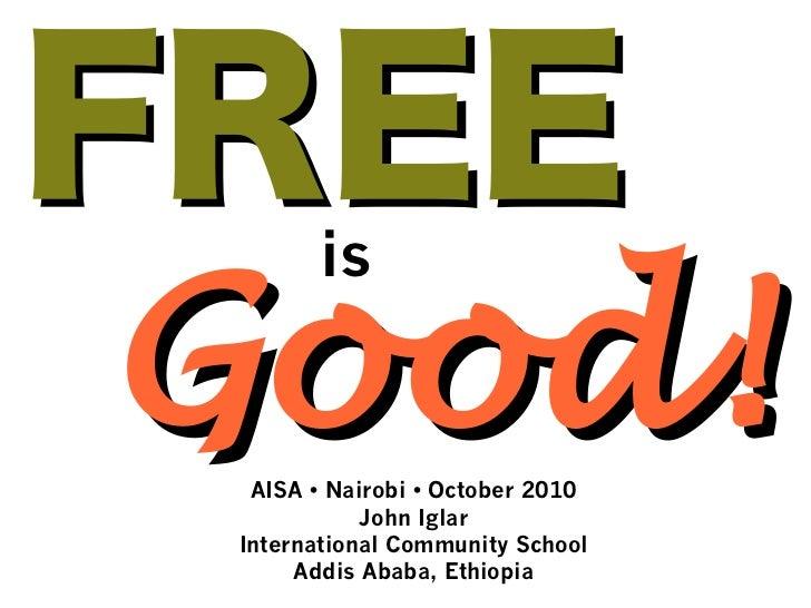 FREE Good!       is  AISA • Nairobi • October 2010            John Iglar International Community School      Addis Ababa, ...
