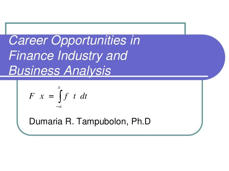 Career Opportunities inFinance Industry andBusiness Analysis         x   F x       f t dt   Dumaria R. Tampubolon, Ph.D