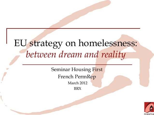 EU strategy on homelessness:  between dream and reality        Seminar Housing First          French PermRep              ...