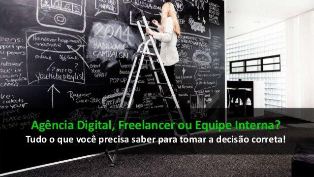 Agência Digital, Freelancer ou Equipe Interna? Tudo o que você precisa saber para tomar a decisão correta!