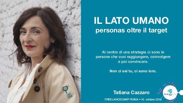 FREELANCECAMP ROMA • 10 ottobre 2018 IL LATO UMANO personas oltre il target Al centro di una strategia ci sono le persone ...