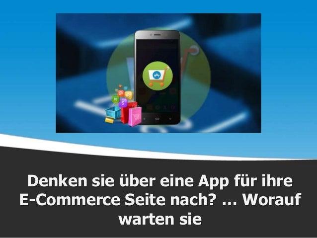 Denken sie über eine App für ihre E-Commerce Seite nach? … Worauf warten sie