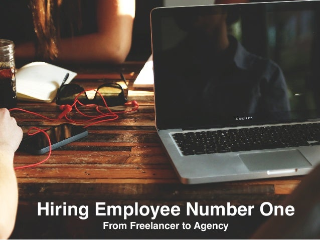 Hiring Employee Number One From Freelancer to Agency