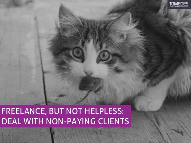 FREELANCE, BUT NOT HELPLESS: DEAL WITH NON-PAYING CLIENTS