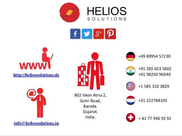 802 Iskon Atria 2, Gotri Road, Baroda. Gujarat. India. http://heliossolutions.de info@heliossolutions.in +91 265 653 5602 ...