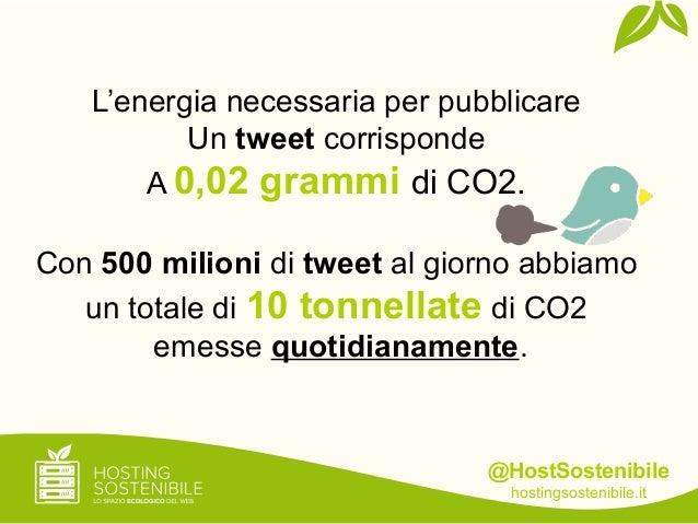 @HostSostenibilehostingsostenibile.itL'energia necessaria per pubblicareUn tweet corrispondeA 0,02 grammi di CO2.Con 500 m...