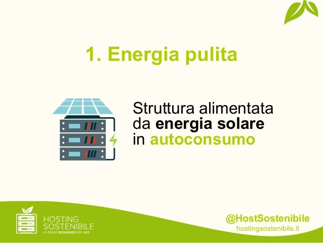 @HostSostenibilehostingsostenibile.it1. Energia pulitaStruttura alimentatada energia solarein autoconsumo