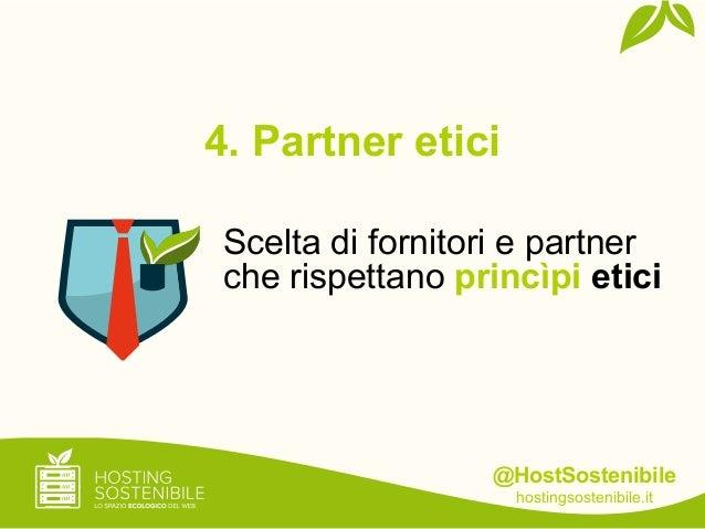 @HostSostenibilehostingsostenibile.it4. Partner eticiScelta di fornitori e partnerche rispettano princìpi etici