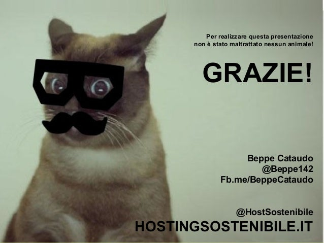 @HostSostenibilehostingsostenibile.itPer realizzare questa presentazionenon è stato maltrattato nessun animale!GRAZIE!Bepp...