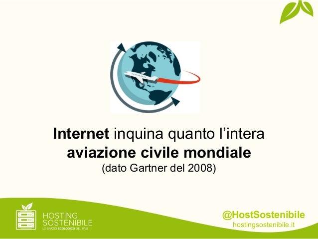 @HostSostenibilehostingsostenibile.itInternet inquina quanto l'interaaviazione civile mondiale(dato Gartner del 2008)