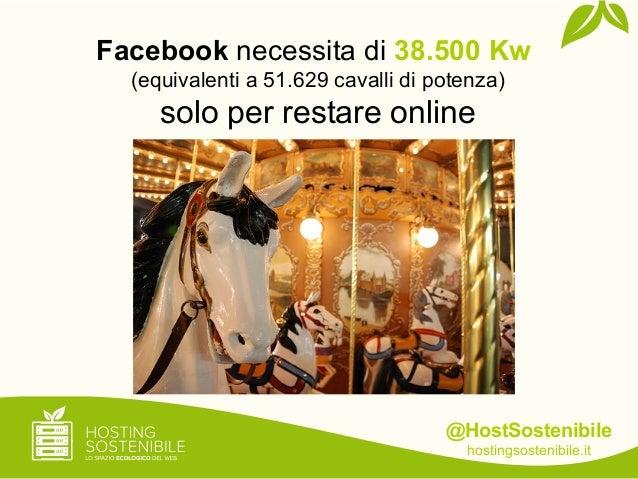 @HostSostenibilehostingsostenibile.itFacebook necessita di 38.500 Kw(equivalenti a 51.629 cavalli di potenza)solo per rest...
