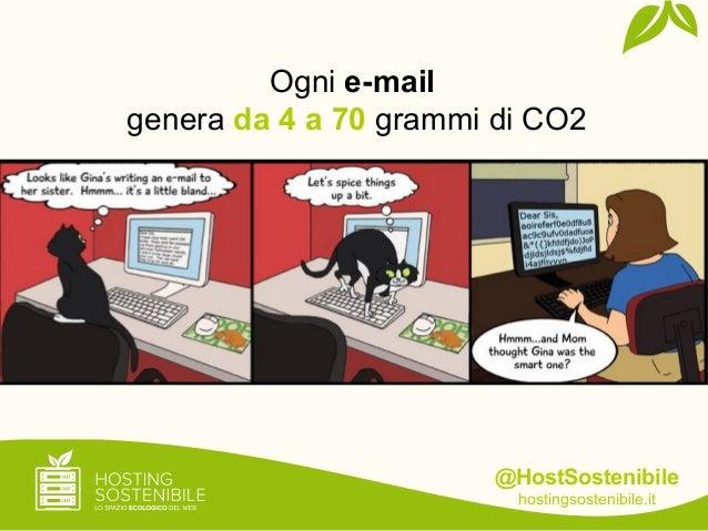 @HostSostenibilehostingsostenibile.itOgni e-mailgenera da 4 a 70 grammi di CO2