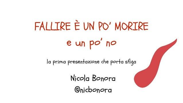 FALLIRE È UN PO' MORIRE e un po' no la prima presentazione che porta sfiga Nicola Bonora @nicbonora