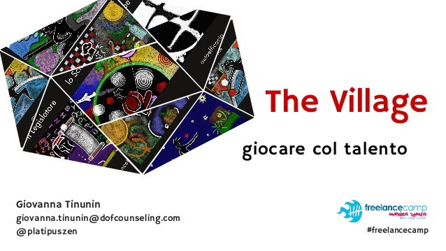 giocare col talento The Village giovanna.tinunin@dofcounseling.com @platipuszen Giovanna Tinunin #freelancecamp