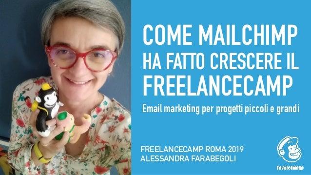 COME MAILCHIMP HA FATTO CRESCERE IL FREELANCECAMP Email marketing per progetti piccoli e grandi FREELANCECAMP ROMA 2019 AL...