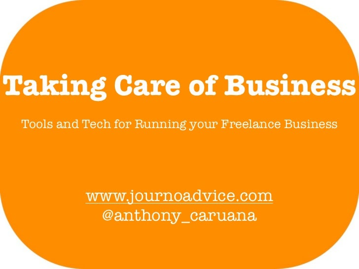 Taking Care of Business Tools and Tech for Running your Freelance Business           www.journoadvice.com            @anth...