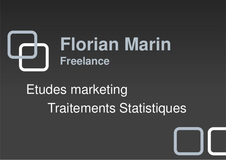 Florian Marin     FreelanceEtudes marketing   Traitements Statistiques