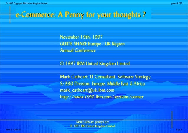 Mark Cathcart, penny4.prz � 1997 IBM United Kingdom Limited November 19th, 1997 GUIDE SHARE Europe - UK Region Annual Conf...