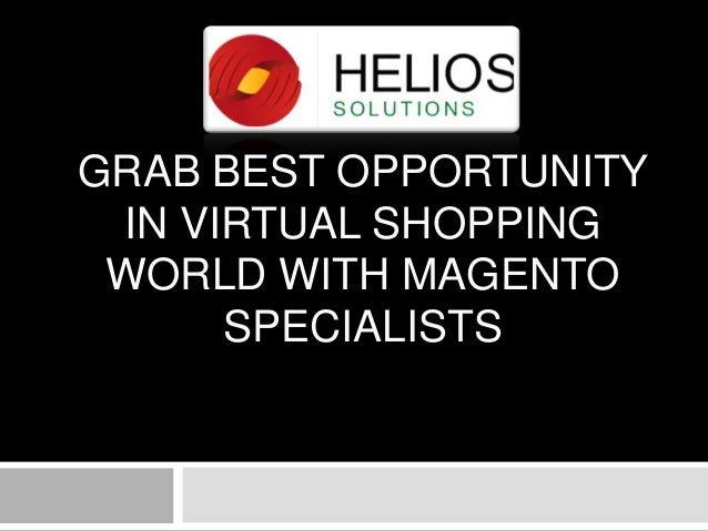 GRAB BEST OPPORTUNITY IN VIRTUAL SHOPPING WORLD WITH MAGENTO SPECIALISTS