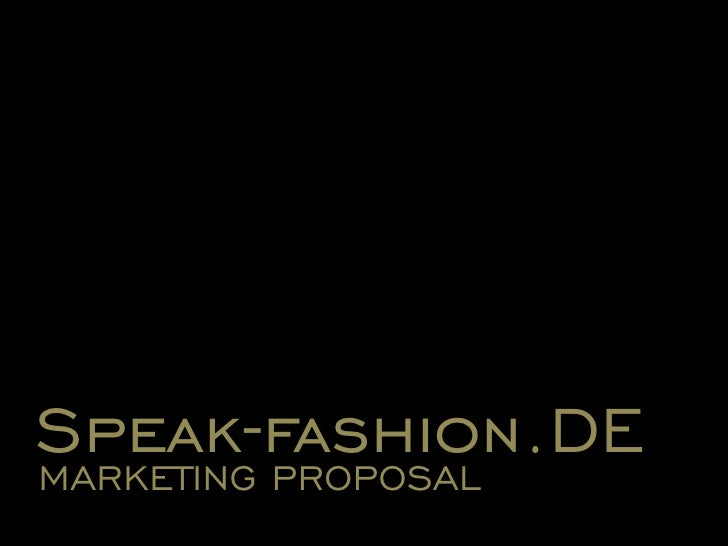 Speak-fashion.DE<br />MARKETING PROPOSAL <br />