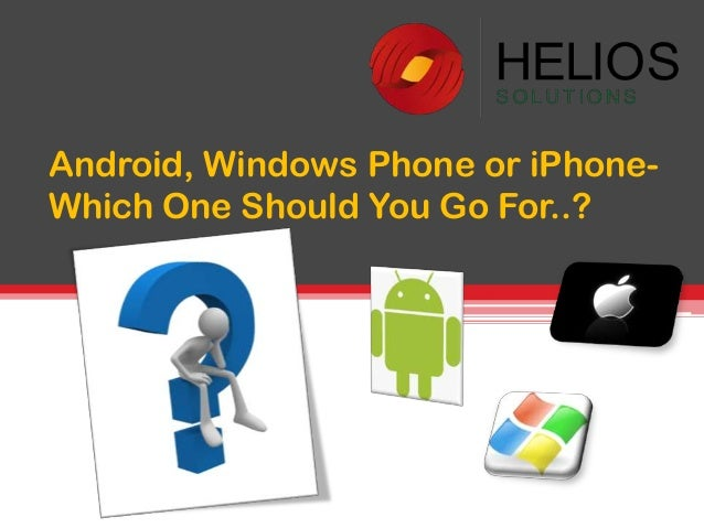 Android, Windows Phone or iPhone- Which One Should You Go For..?