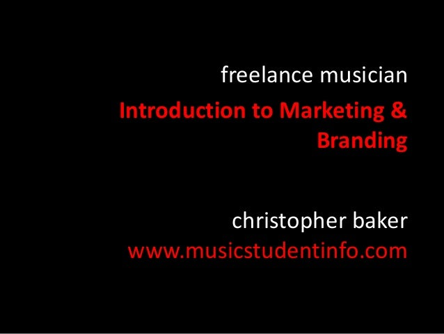 freelance musician Introduction to Marketing & Branding christopher baker www.musicstudentinfo.com