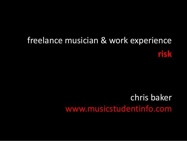 chris baker www.musicstudentinfo.com freelance musician & work experience risk
