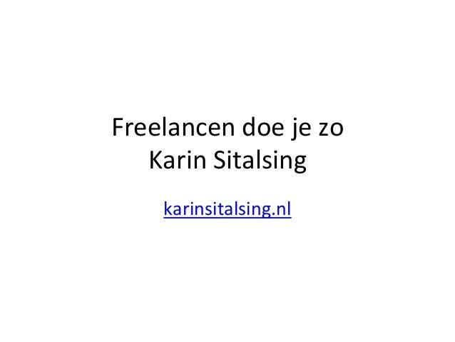 Freelancen doe je zo Karin Sitalsing karinsitalsing.nl