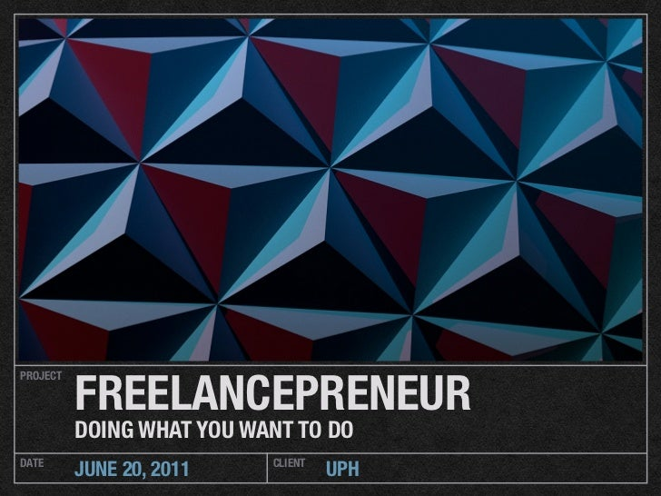 FREELANCEPRENEURPROJECT          DOING WHAT YOU WANT TO DODATE                       CLIENT          JUNE 20, 2011        ...