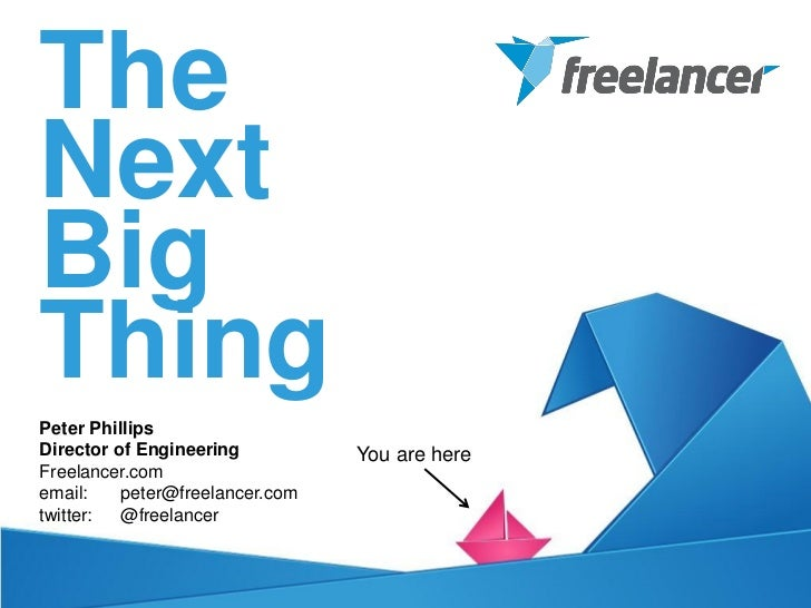 TheNextBigThingPeter PhillipsDirector of Engineering          You are hereFreelancer.comemail:    peter@freelancer.comtwit...