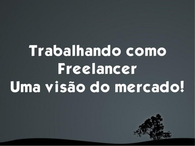 Trabalhando como      FreelancerUma visão do mercado!