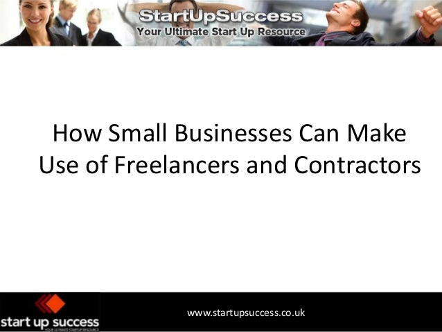 How Small Businesses Can Make Use of Freelancers and Contractors  www.startupsuccess.co.uk