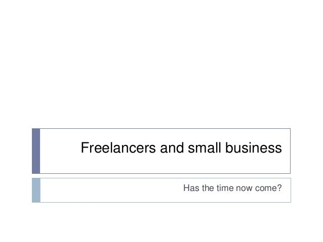 Freelancers and small business Has the time now come?