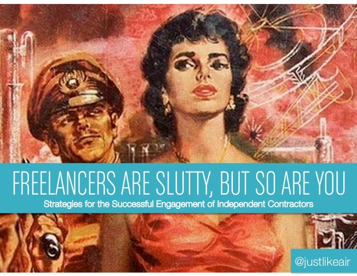 Freelancers are slutty, but so are you: Strategies for the successful management of independent contractors