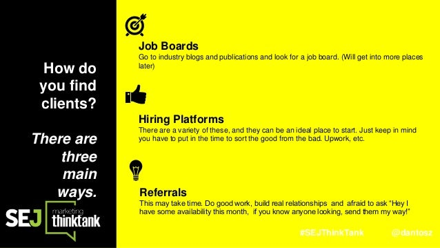 #SEJThinkTank @dantosz How do you find clients? There are three main ways. Job Boards Go to industry blogs and publication...