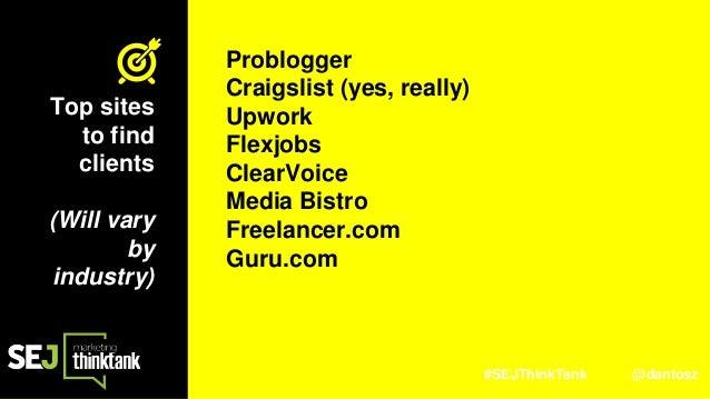 #SEJThinkTank @dantosz Problogger Craigslist (yes, really) Upwork Flexjobs ClearVoice Media Bistro Freelancer.com Guru.com...