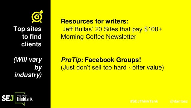 #SEJThinkTank @dantosz Resources for writers: Jeff Bullas' 20 Sites that pay $100+ Morning Coffee Newsletter ProTip: Faceb...